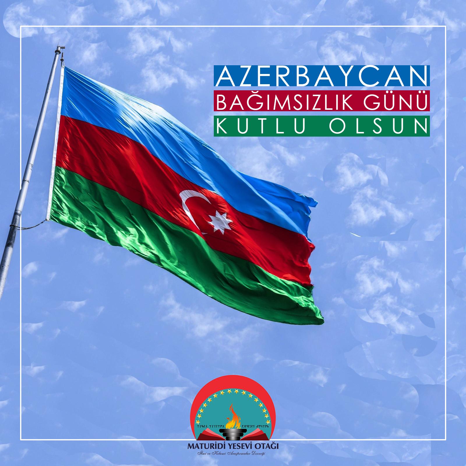 Azerbaycan'ın Bağımsızlık Günü Kutlu Olsun!